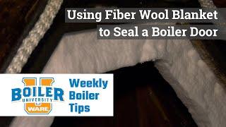Using Fiber Wool Blanket Gaskets to Seal a Boiler Door - Weekly Boiler Tips