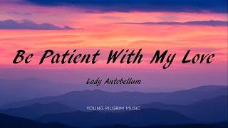 Lady Antebellum   Be Patient With My Love (Lyrics)   Ocean (2019)