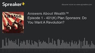 Episode 1 – 401(K) Plan Sponsors: Do You Want A Revolution?