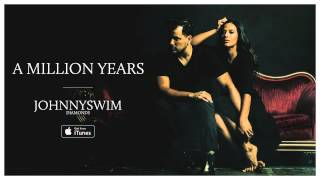 JOHNNYSWIM: A Million Years (Official Audio)