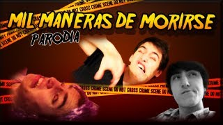 MIL MANERAS DE MORIR - PARODIA :D