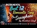 Best 12 Romantic Instrumental Songs On Saxophone | By Manohari Singh | Jukebox |90's Bollywood Songs