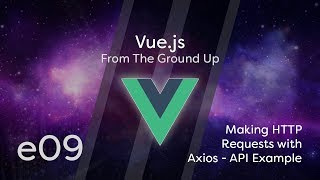 Vue.js Tutorial From Scratch - e09 - Making HTTP Requests with Axios, API Example