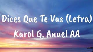 Karol G, Anuel AA   Dices Que Te Vas (Letra)