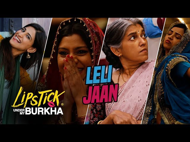 Le Li Jaan Video Song HD | Lipstick Under My Burkha Movie Songs