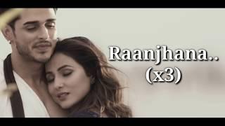 Raanjhana Lyrics   Arijit Singh   Hina Khan, Priyank Sharmaaa