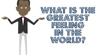 What is the Greatest Feeling in the World?