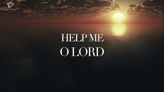Help Me, O Lord: 1 Hour Deep Prayer Music | Spontaneous Worship Music | Christian Meditation Music