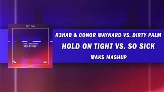R3HAB & Conor Maynard vs. Dirty Palm - Hold On Tight vs. So Sick (Maks Mashup)