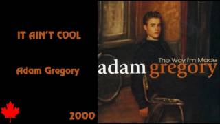 Adam Gregory - It Ain't Cool