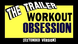 The Trailer (extended version) - Workout Obsession