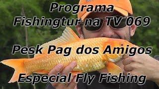 Programa Fishingtur na TV 069 - Pesk Pag dos Amigos