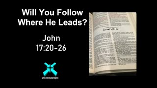 Will You Follow Where He Leads? – Lord's Day Sermons – Sep 15 2019 – John 17:20-26