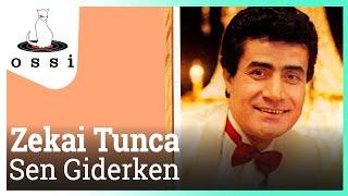 Zekai Tunca / Sen Giderken