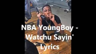 NBA YoungBoy -  Watchu Sayin' Lyrics