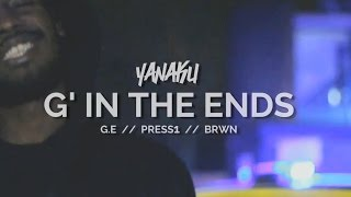 Yanaku ft. G.E, Press1, BRWN | G in the Ends [Official Video]