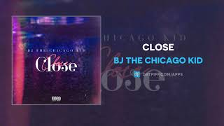 "BJ The Chicago Kid ""Close"" (AUDIO)"
