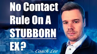 Will No Contact Rule Work On A Stubborn Ex Boyfriend, Ex Girlfriend Or Spouse
