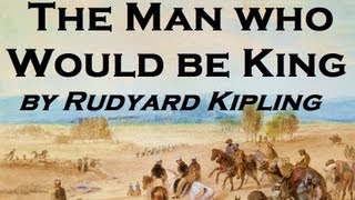The Man Who Would Be King - FULL Audio Book - by Rudyard Kipling  - Classic Adventure Fiction