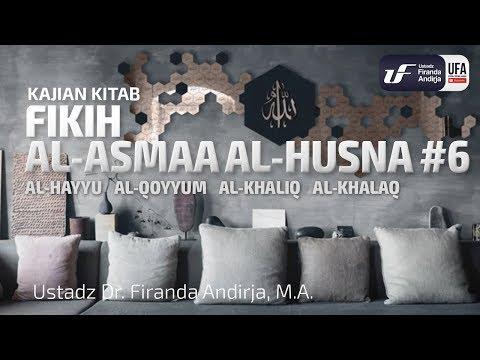 Al-Hayyu Al-Qoyyum Al-Khaliq Al-Khalaq – Ustadz Dr. Firanda Andirja, M.A.