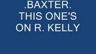 .baxter. this one's on R. Kelly