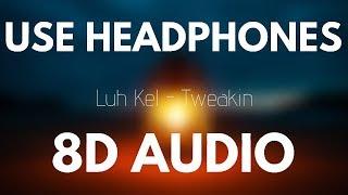 Luh Kel   Tweakin With IV Jay (8D AUDIO)