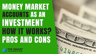 Money Market Accounts As An Investment - How It Works, Pros And Cons