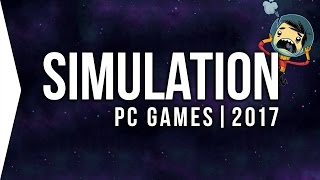 Top 10 PC ►SIMULATION◄ Games to Watch in 2017! | Upcoming Sim Games