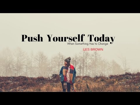 Les Brown - PUSH YOURSELF TODAY (Les Brown Motivational video)