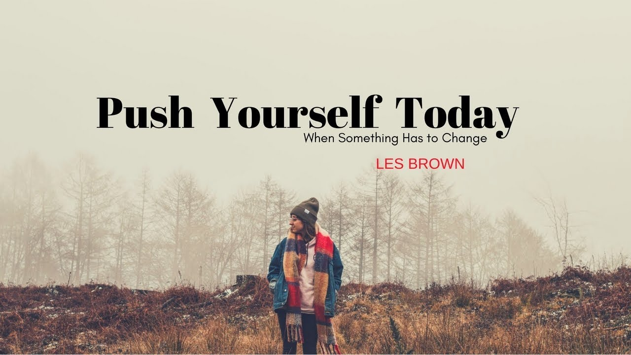 Push yourself today – Motivational video from Les Brown