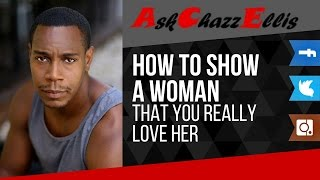 How to show a woman that you really love her