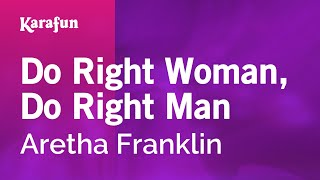 Karaoke Do Right Woman, Do Right Man - Aretha Franklin *
