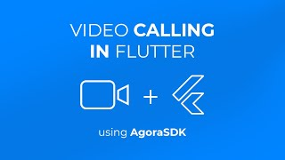 Video Calls using Agora.io - Flutter Tutorial