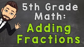Add Fractions with Unlike Denominators (How To) | 5th Grade Math