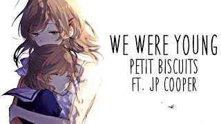 Nightcore → We Were Young ♪ (Petit Biscuit // Jp Cooper) LYRICS ✔︎