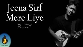 Jeena Sirf Mere Liye - R joy | Lyrics | Cover | - YouTube