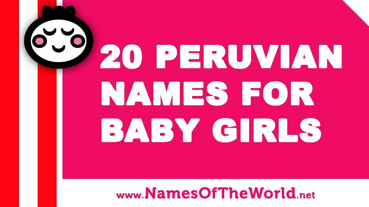 20 Peruvian names for baby girls - the best baby names - www.namesoftheworld.net