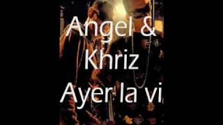 Angel & Khriz - ayer la vi [Lyrics]