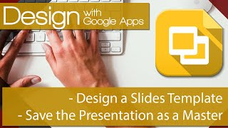 Google Apps and Design 02 - Create a Master Template for Slides