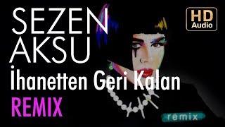 Sezen Aksu - İhanetten Geri Kalan (Öğünç Başara Remix)