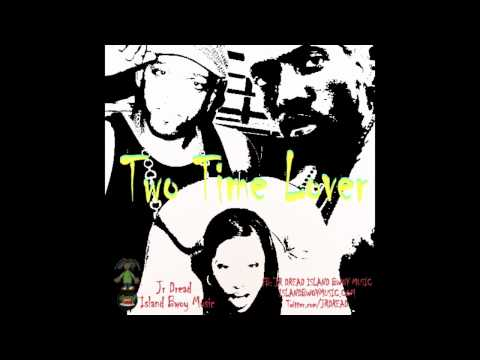 Two Time Lover - Jr Dread ( West Pines Riddim )