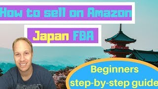 How to sell on Amazon JAPAN FBA - Beginner step-by step-guide