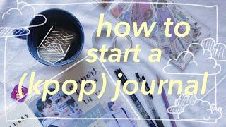 how to start a (kpop) journal