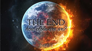 """THE END: How Close Are We?"" Part 1 - Pastor Raymond Woodward"