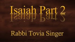 Isaiah  — Part 2: Explore the Most Ecstatic Messianic Prophecy in Scripture with Rabbi Tovia Singer