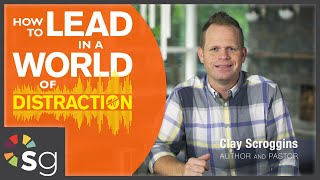 How to Lead in a World of Distraction - Video Bible Study by Clay Scroggins - Session 1 Preview