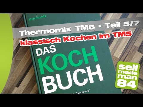 Thermomix TM5 - klassisches Kochen im TM5 - Teil 5/7 - selfmademan84