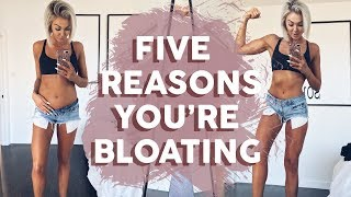 5 Reasons You're Bloating