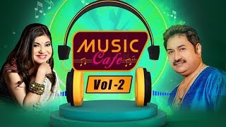Music Cafe | Hits Of Kumar Sanu - Alka Yagnik | Volume 2 | The Audio Music Box