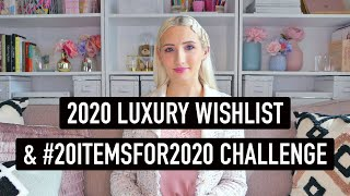 MY 2020 LUXURY WISHLIST | Plus How I'm Changing My Buying Habits in 2020 | #20itemsfor2020 Challenge